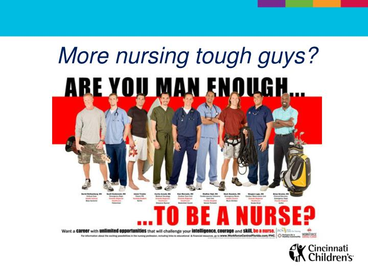 More nursing tough guys?