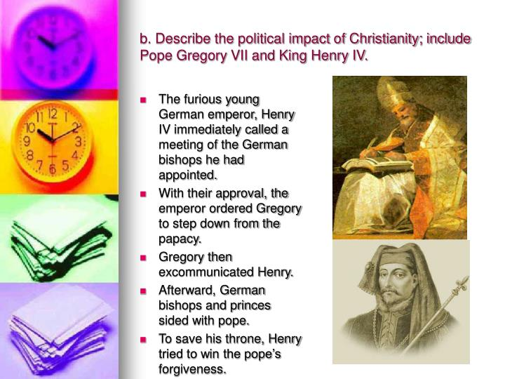 b. Describe the political impact of Christianity; include Pope Gregory VII and King Henry IV.