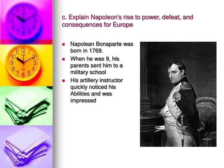 c. Explain Napoleon's rise to power, defeat, and consequences for Europe