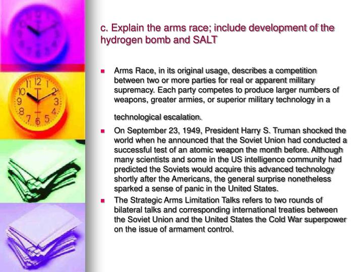 c. Explain the arms race; include development of the hydrogen bomb and SALT