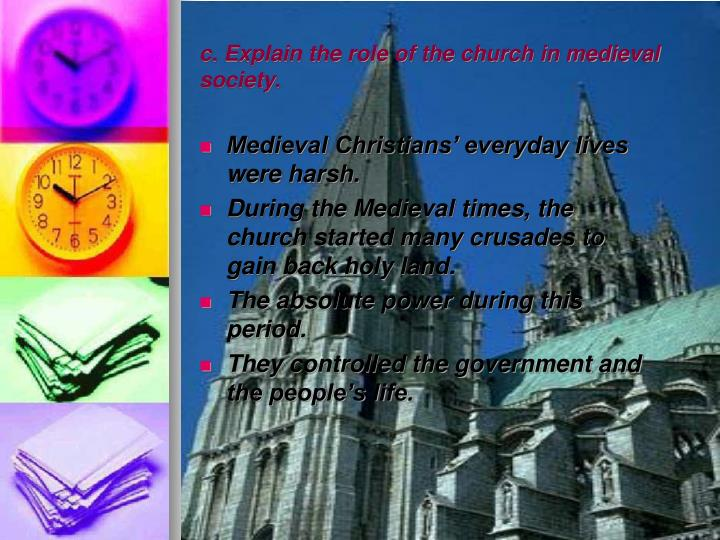 c. Explain the role of the church in medieval society.