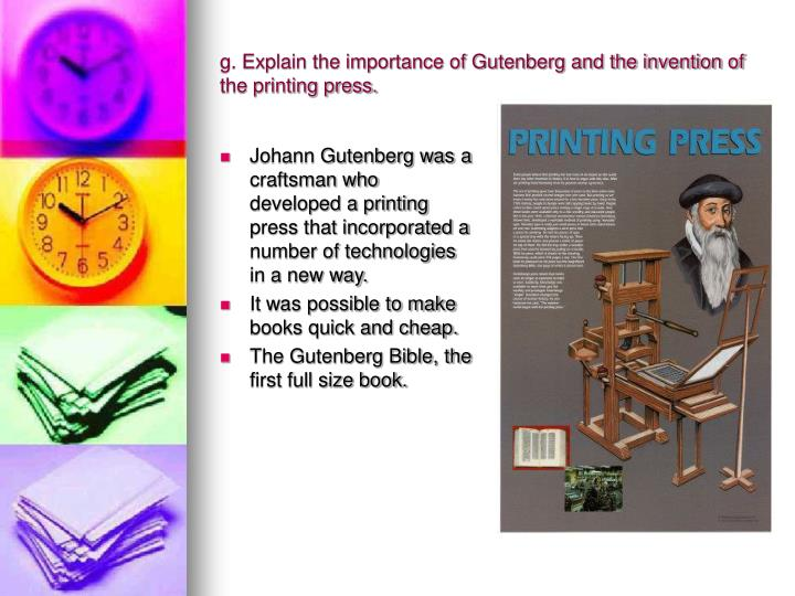 g. Explain the importance of Gutenberg and the invention of the printing press.