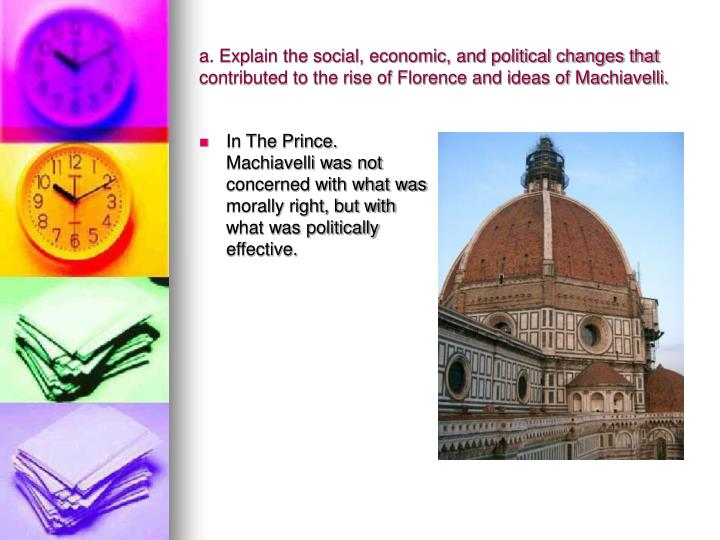 a. Explain the social, economic, and political changes that contributed to the rise of Florence and ideas of Machiavelli.