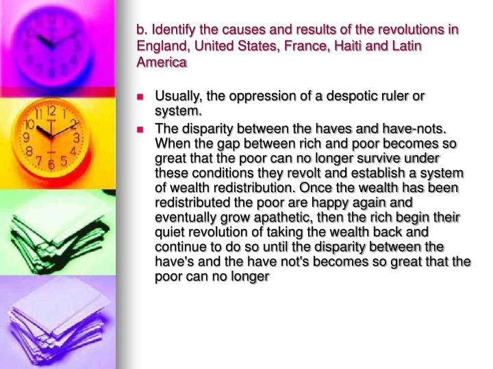 b. Identify the causes and results of the revolutions in England, United States, France, Haiti and Latin America