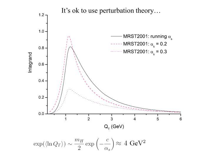 It's ok to use perturbation theory…
