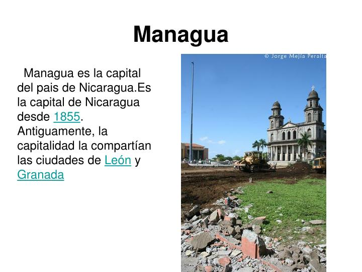 Managua es la capital del pais de Nicaragua.Es la capital de Nicaragua desde