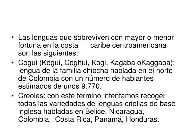 Las lenguas que sobreviven con mayor o menor fortuna en la costa      caribe centroamericana son las siguientes: