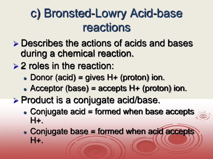 c) Bronsted-Lowry Acid-base reactions