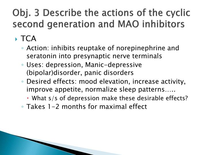 Obj. 3 Describe the actions of the cyclic second generation and MAO inhibitors