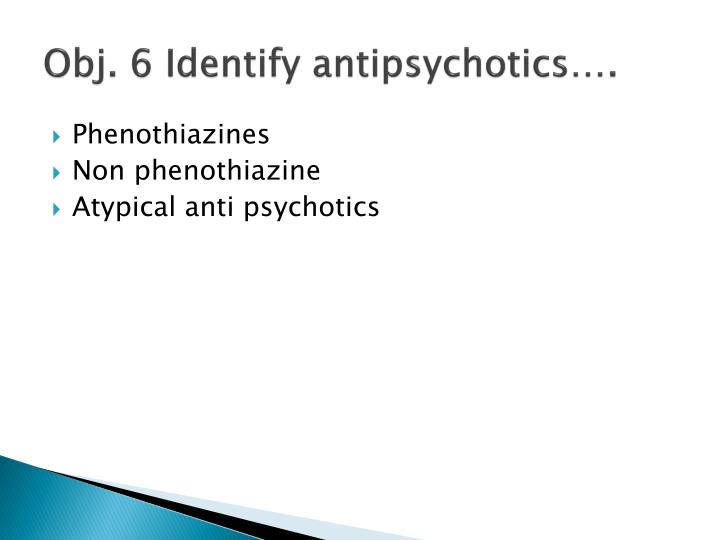 Obj. 6 Identify antipsychotics….