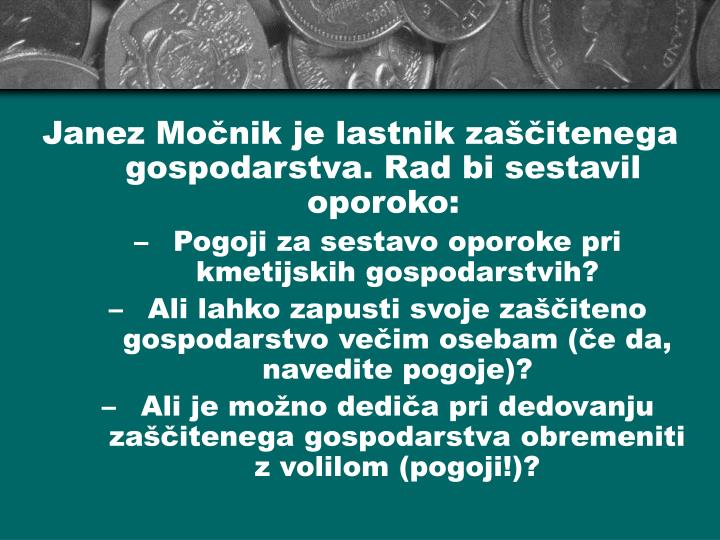Janez Močnik je lastnik zaščitenega gospodarstva. Rad bi sestavil oporoko: