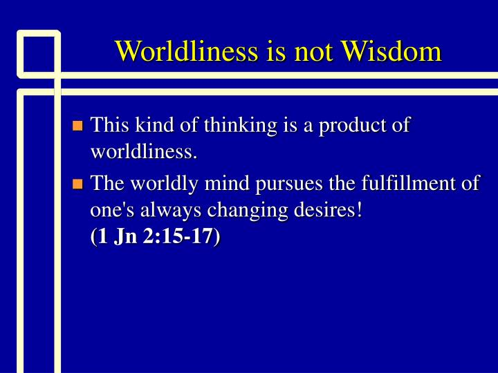 Worldliness is not wisdom1