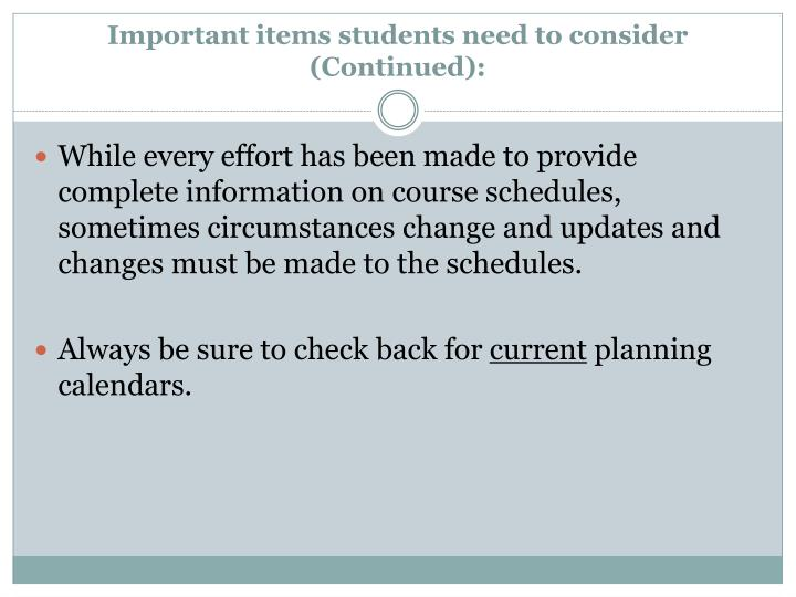 Important items students need to consider (Continued):