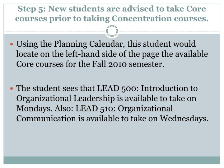 Step 5: New students are advised to take Core courses prior to taking Concentration courses.