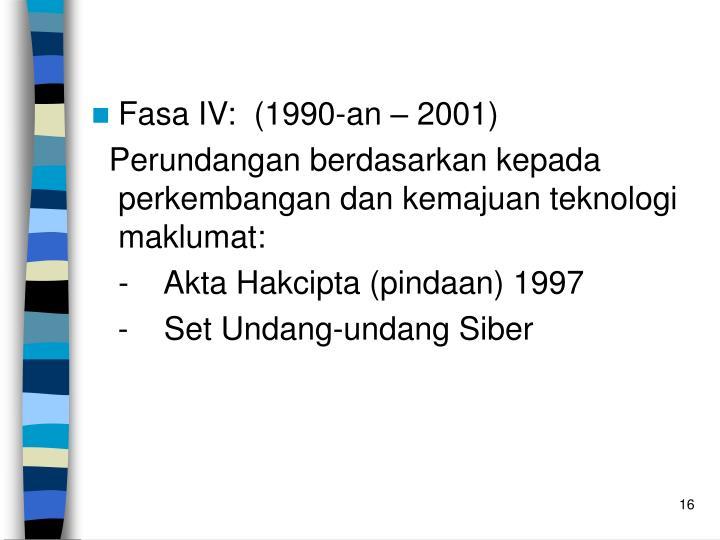 Fasa IV:  (1990-an – 2001)
