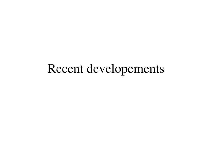 Recent developements