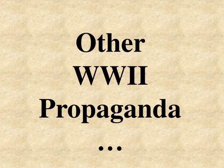 Other WWII Propaganda…