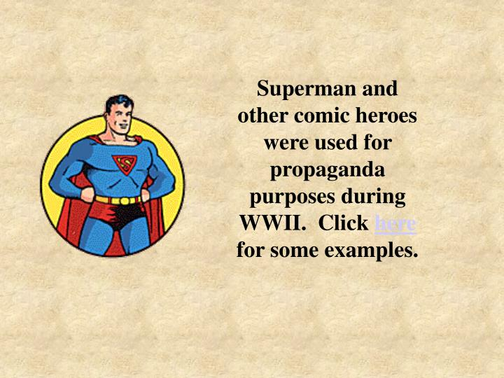 Superman and other comic heroes were used for propaganda purposes during WWII.  Click