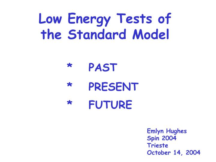 Low Energy Tests of