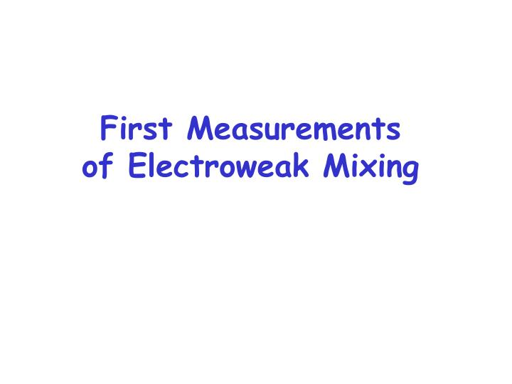First Measurements