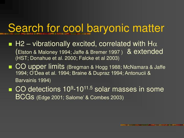 Search for cool baryonic matter