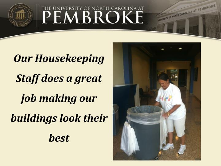 Our Housekeeping Staff does a great job making our buildings look their best