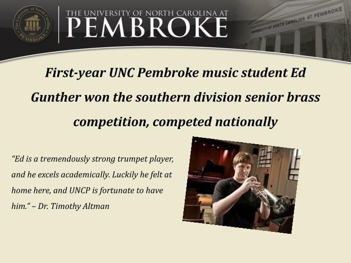 First-year UNC Pembroke music student Ed Gunther won the southern division senior brass competition, competed nationally