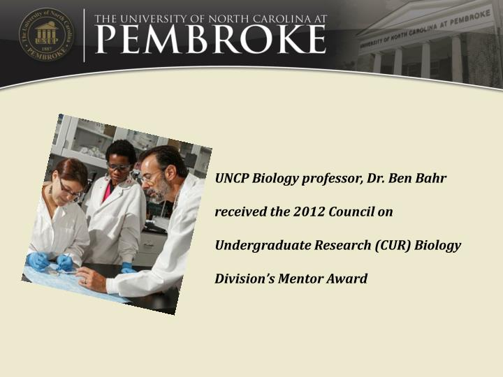 UNCP Biology professor, Dr. Ben Bahr received the 2012 Council on Undergraduate Research (CUR) Biology Division