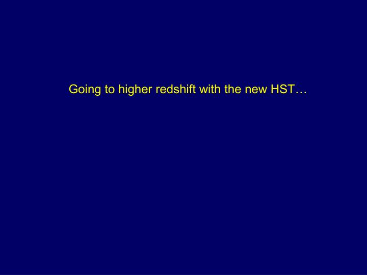 Going to higher redshift with the new HST…