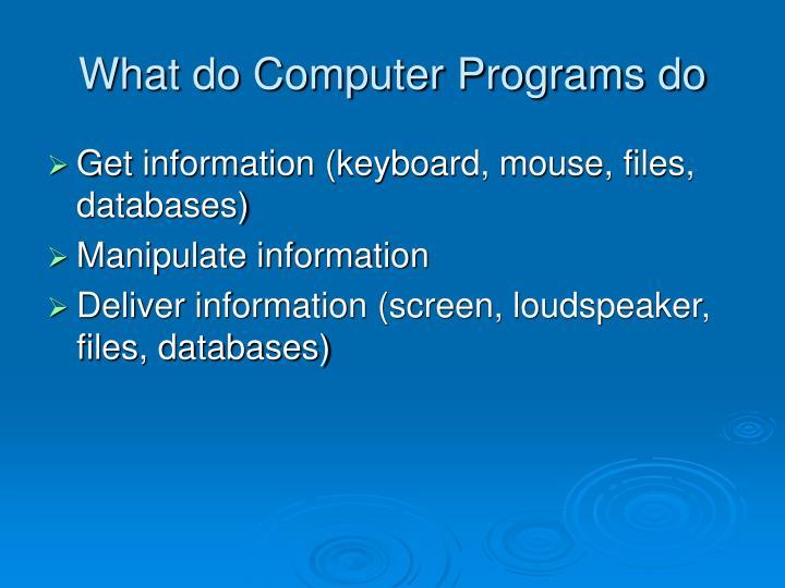 What do Computer Programs do