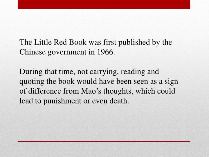 The Little Red Book was first published by the Chinese government in 1966.