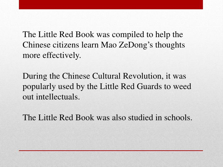 The Little Red Book was compiled to help the Chinese citizens learn Mao ZeDong's thoughts more effectively.