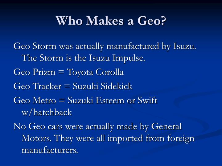 Who Makes a Geo?