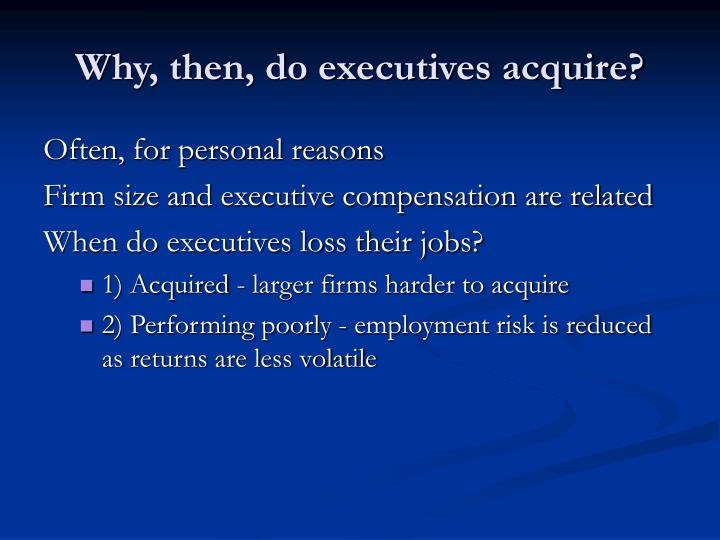 Why, then, do executives acquire?