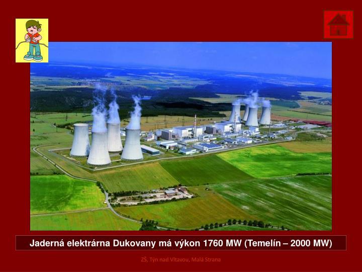 Jaderná elektrárna Dukovany má výkon 1760 MW (Temelín – 2000 MW)
