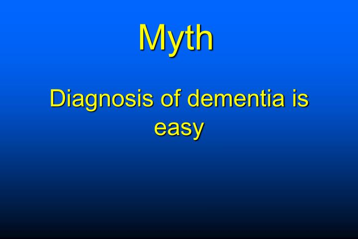 Diagnosis of dementia is easy