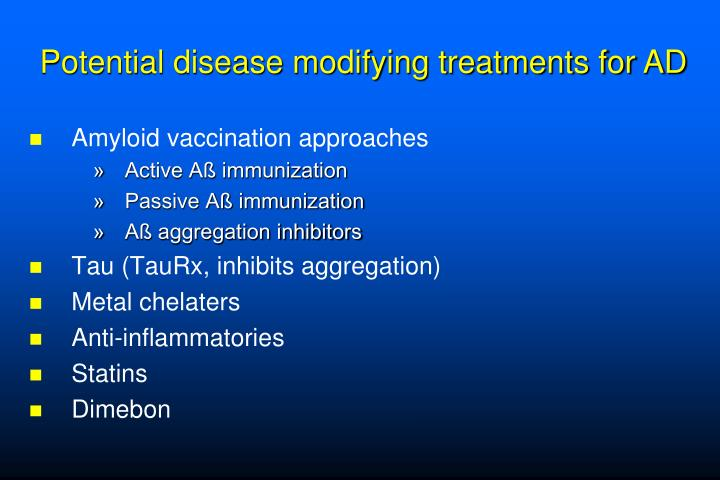 Potential disease modifying treatments for AD