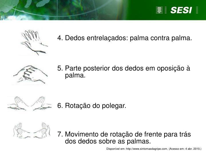 4. Dedos entrelaçados: palma contra palma.