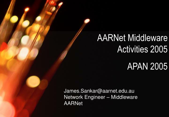 AARNet Middleware Activities 2005