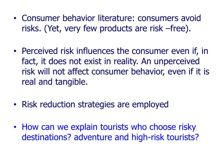 Consumer behavior literature: consumers avoid risks. (Yet, very few products are risk –free).