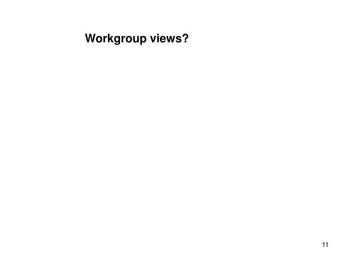 Workgroup views?