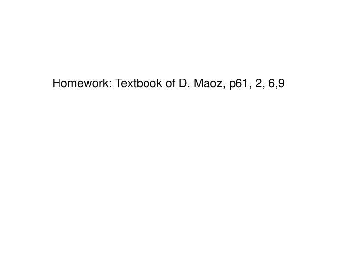 Homework: Textbook of D. Maoz, p61, 2, 6,9