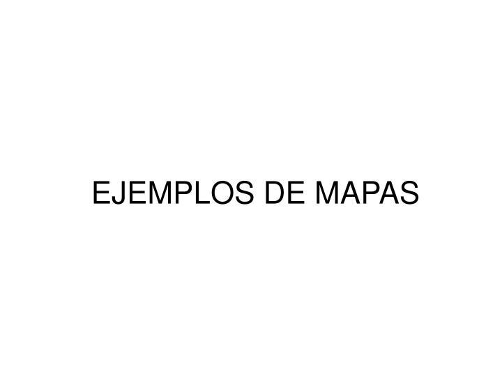 EJEMPLOS DE MAPAS