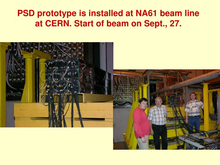 PSD prototype is installed at NA61 beam line at CERN. Start of beam on Sept., 27.