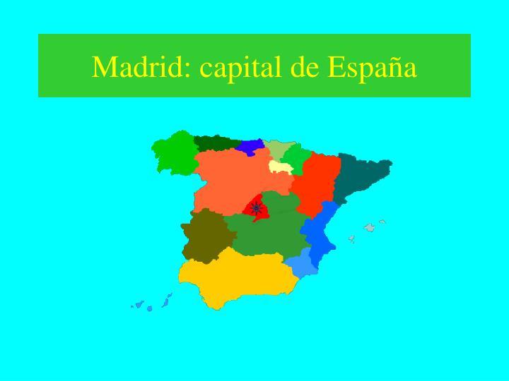 Madrid: capital de España