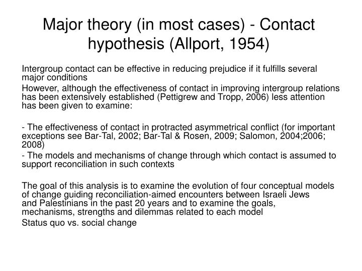 Major theory (in most cases) - Contact hypothesis (Allport, 1954)