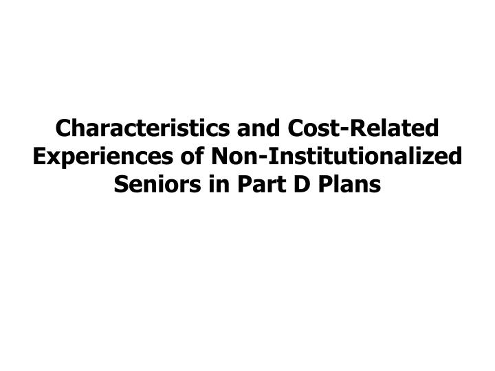 Characteristics and Cost-Related Experiences of Non-Institutionalized Seniors in Part D Plans