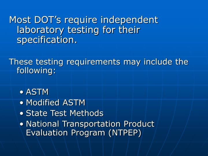 Most DOT's require independent laboratory testing for their specification.