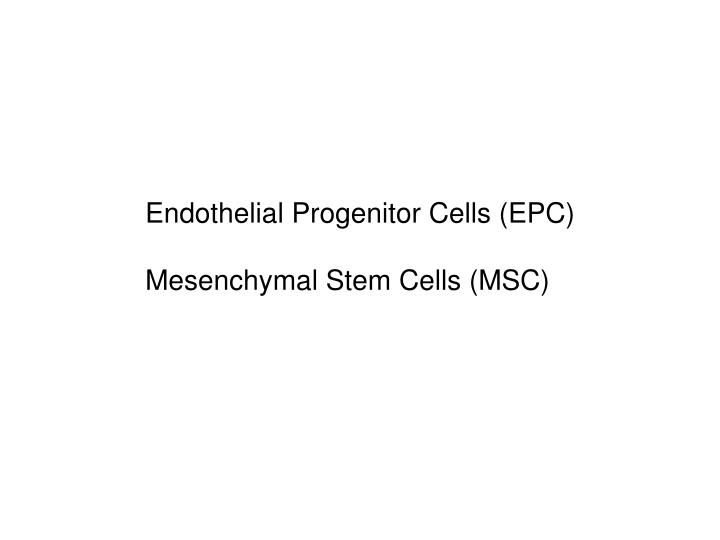 Endothelial Progenitor Cells (EPC)