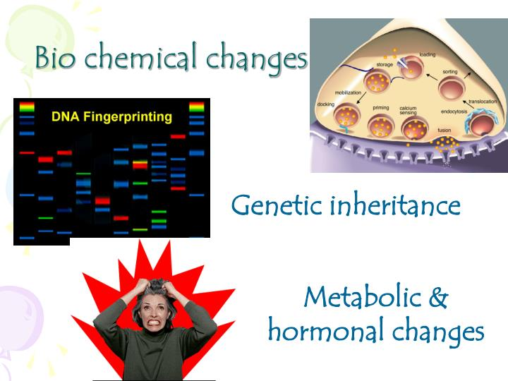 Bio chemical changes